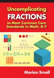 Uncomplicating Fractions to Meet Common Core Standards in Math, K-7 1st Edition