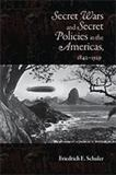 Secret Wars and Secret Policies in the Americas, 1842-1929 9780826344892