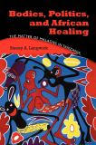 Bodies, Politics, and African Healing 9780253355270