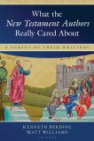 What the New Testament Authors Really Cared About 9780825425394
