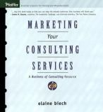Marketing Your Consulting Services 1st Edition