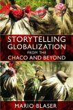 Storytelling Globalization from the Chaco and Beyond 9780822345459