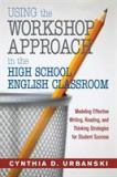 Using the Workshop Approach in the High School English Classroom 9781412925495