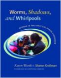 Worms, Shadows, and Whirlpools