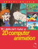 The Animator's Guide to 2D Computer Animation 9780240515793
