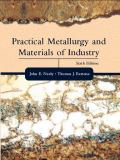 Practical Metallurgy and Materials of Industry 6th Edition