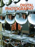 A Short Course in Digital Photography 1st Edition