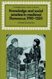 Knowledge and Social Practice in Medieval Damascus, 1190-1350 9780521525947