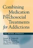 Combining Medication and Psychosocial Treatments for Addictions 9781572306189