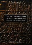 The Art of Warfare in Western Europe During the Middle Ages from the Eighth Century to 1340 9780851156309