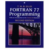 FORTRAN 77 Programming with an Introduction to the FORTRAN 90 Standard 9780201416381