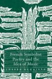 French Symbolist Poetry and the Idea of Music 9780754656418