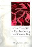 Controversies in Psychotherapy and Counselling 9780761956419