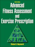 Advanced Fitness Assessment and Exercise Prescription 6th Edition