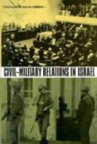 Civil-Military Relations in Israel 9780231096843