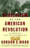 The Radicalism of the American Revolution 2nd Edition