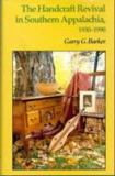 The Handcraft Revival in Southern Appalachia, 1930-1990 9780870497032