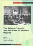 The Solvay Councils and the Birth of Modern Physics 9783764357054