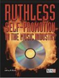 Ruthless Self-Promotion in the Music Industry 9780872887145