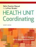 Skills Practice Manual for Lafleur Brooks' Health Unit Coordinating 7th Edition