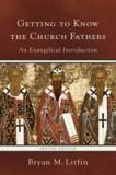 Getting to Know the Church Fathers 2nd Edition