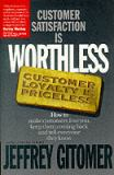 Customer Satisfaction Is Worthless, Customer Loyalty Is Priceless 1st Edition
