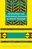 Inculturation and Postcolonial Discourse in African Theology 9780820467351