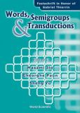 Words, Semigroups, and Transductions 9789810247393