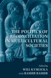 The Politics of Reconciliation in Multicultural Societies 9780199587483