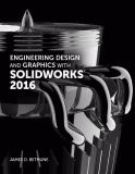 Engineering Design and Graphics with SolidWorks 2016 1st Edition