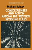 Consciousness and Action Among the Western Working Class 9780333137734
