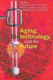 Aging, Biotechnology, and the Future 9780801887888