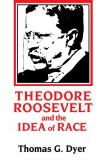 Theodore Roosevelt and the Idea of Race 9780807118085