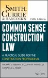 Smith, Currie and Hancock′s Common Sense Construction Law 5th Edition