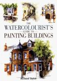 The Watercolorist's Guide to Painting Buildings 9780715308110
