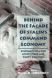 Behind the Facade of Stalin's Command Economy 9780817928124