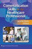 Communication Skills for the Healthcare Professional 1st Edition