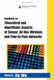Handbook on Theoretical and Algorithmic Aspects of Sensor, Ad Hoc Wireless, and Peer-to-Peer Networks 9780849328329