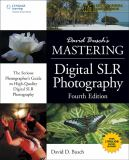 David Busch's Mastering Digital SLR Photography 4th Edition