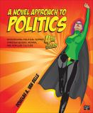A Novel Approach to Politics; Introducing Political Science Through Books, Movies, and Popular Culture 9781483368498