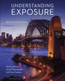 Understanding Exposure, Fourth Edition 4th Edition