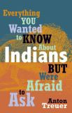 Everything You Wanted to Know about Indians but Were Afraid to Ask 9780873518611