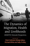 The Dynamics of Migration Health and Livelihoods 9780754678755