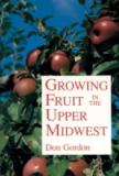 Growing Fruit in the Upper Midwest 9780816618781