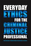 Everyday Ethics for the Criminal Justice Professional