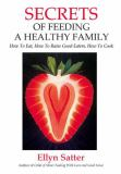 Secrets of Feeding a Healthy Family 2nd Edition