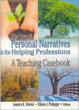 The Use of Personal Narratives in the Helping Professions 9780789009180