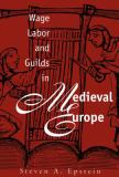 Wage Labor and Guilds in Medieval Europe 9780807819395