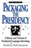 Packaging the Presidency 3rd Edition