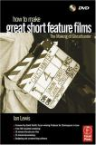 How to Make Great Short Feature Films 9780240519456